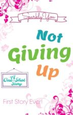 Not Giving Up ! (One Shot) by SparklyYou