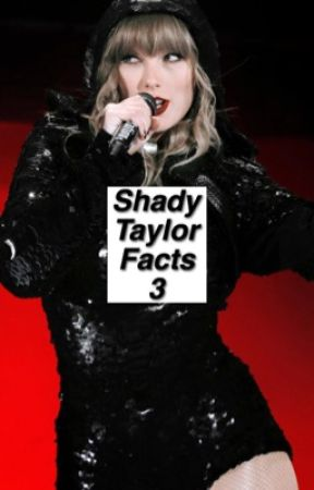 Shady Taylor Facts ☇3 by lifeofswift