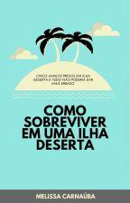 Como sobreviver em uma ilha deserta by MelCarnauba