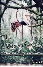 The Dream Catcher [PENDING] by ayunad59