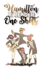 Hamilton One Shots (x reader) by MadisonEdge