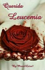 Querida Leucemia  by MonseLeiva3