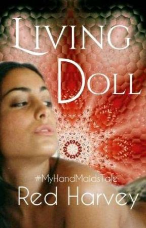 Living Doll #MyHandMaidsTale  by Red_Harvey