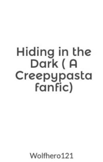 Hiding in the Dark ( A Creepypasta fanfic)
