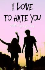 I Love To Hate You by jusstagirll