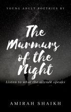 THE MURMURS OF THE NIGHT by amirahshaikh