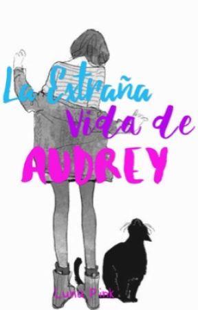 La extraña vida de Audrey by LunaPinkOficial