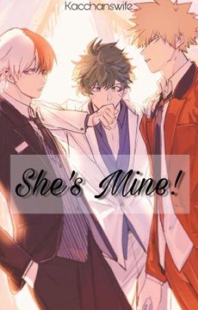 She's mine! - Izuku Midoriya, Shouto Todoroki, Katsuki Bakugou x Reader by kacchanswife