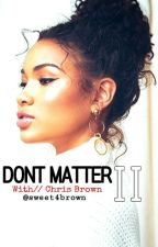 DON'T MATTER by Sweet4Brown