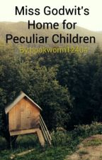 Miss Godwit's home for peculiar children (🔐Closed🔐)  by bookworm12404