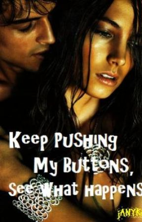 Keep Pushing My Buttons, See What Happens by janykay