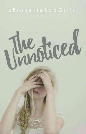 THE UNNOTICED by xBrunetteBadGirlx