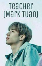 Teacher (Mark Tuan Got7) by Pateticayegocentrica