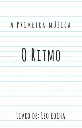 A Primeira Música : O Ritmo by sheeriohalfbloond