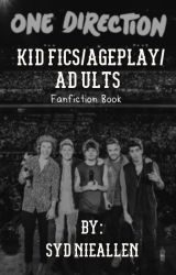 One Direction KidFics/Ageplay/Adults- Taking Requests by SydnieAllen