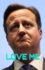 Love me (A Dirty David Cameron Story) by reginageorge01