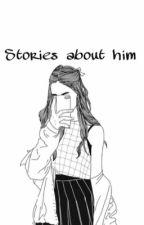 Stories about him by fayzaadindamaharani