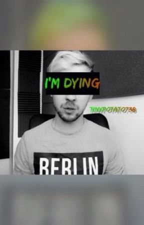 I'm Dying {Septiplier} by TinyPotato738
