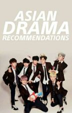Asian Drama Recommendations  by LynzieMinaj
