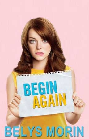 Begin Again by BelysMorin