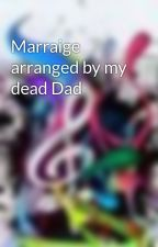 Marraige arranged by my dead Dad by BeckaRoseEverDay