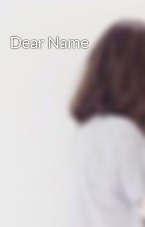 Dear Name by Nearaaaaaaa