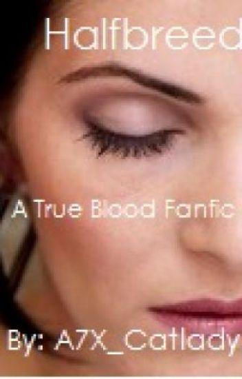 Halfbreed (True Blood Fanfic) - Denise, or Dee - Wattpad