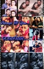 Belongs To You...FOREVER... by Ishra_Lover