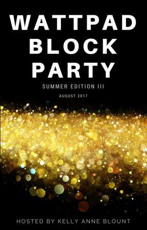 Wattpad Block Party - Summer Edition III (August 2017) by KellyAnneBlount