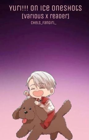Yuri!!! On ice Oneshots (Various x Reader) [Requests are Open!] by chels_fangirl_