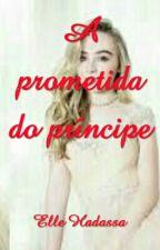A prometida do Príncipe by Elle-Hadassa