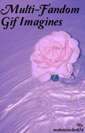 Multi-Fandom Gif Imagines [SPORADIC UPDATES] by dyingbonsai