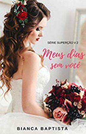 Meus Dias Sem Você by Bianca_Baptista