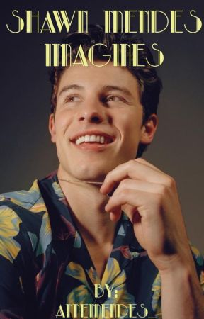 Shawn Mendes Imagines  by annemendes_
