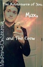 The Many Adventures of You Max and the Crew (Discontinued) by MiniPrimeOnSteroids