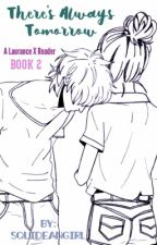 There's Always Tomorrow || A Laurance X Reader {Book 2}  by squidfangirl