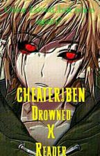 Cheater! Ben drowned x Reader by GeneralMumble