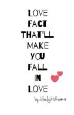 Love Fact That'll Make You Fall In Love by Aylylyciaa