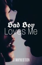 Bad Boy Loves Me // slow updates by jiimmyneutron