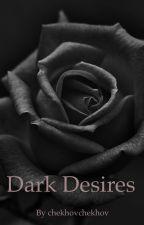 Dark Desires by chekhovchekhov