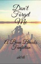 Don't Forget Me (A Beau Brooks Fan Fiction) by walking-travesties