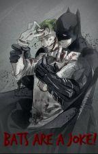 Bats are a Joke! (BatJokes FanFic) by taxzz_