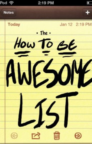 The How To Be Awesome List by _shoes