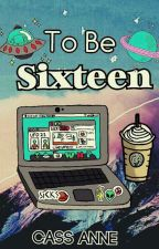 To Be Sixteen [ 80's based story ] by cassylk