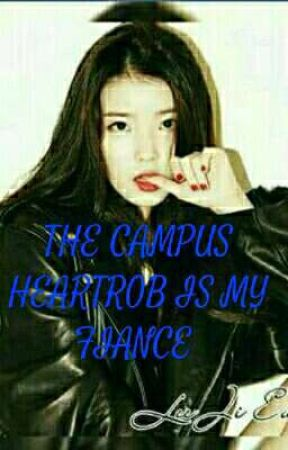 THE CAMPUS HEARTROB IS MY FIANCE by jesslyponcio