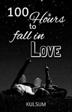 100 Hours to Fall in Love  by Kulsum1105