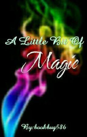 A Little Bit Of Magic  by bookbug586