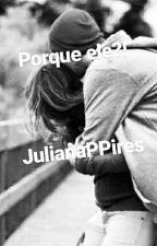 Porque ele?! by JulianaPPires