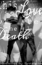 This love will be the death of me by Evoleinchen
