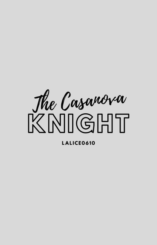 The Casanova Knight  [Season1&2] w/ Special Chapters by lalice0610